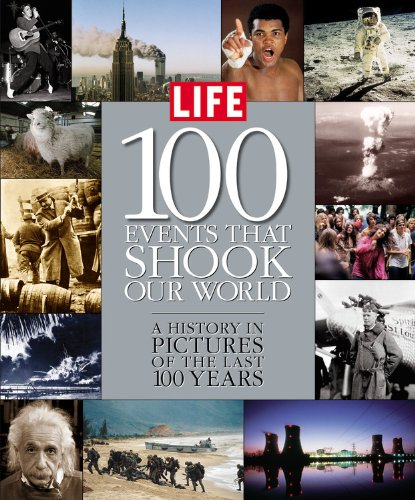 Life: 100 Events That Shook Our World : A History in Pictures from the Last 100 Years (Time Life 100 Photos That Changed The World)
