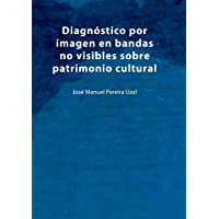 Diagnóstico por imagen en bandas no visibles sobre patrimonio cultural: Una aproximación a la imagen infrarroja…