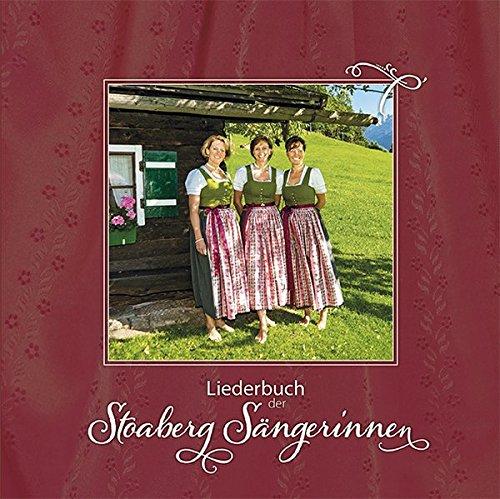 Liederbuch der Stoaberg Sängerinnen: Gesang und Musik im Jahreslauf