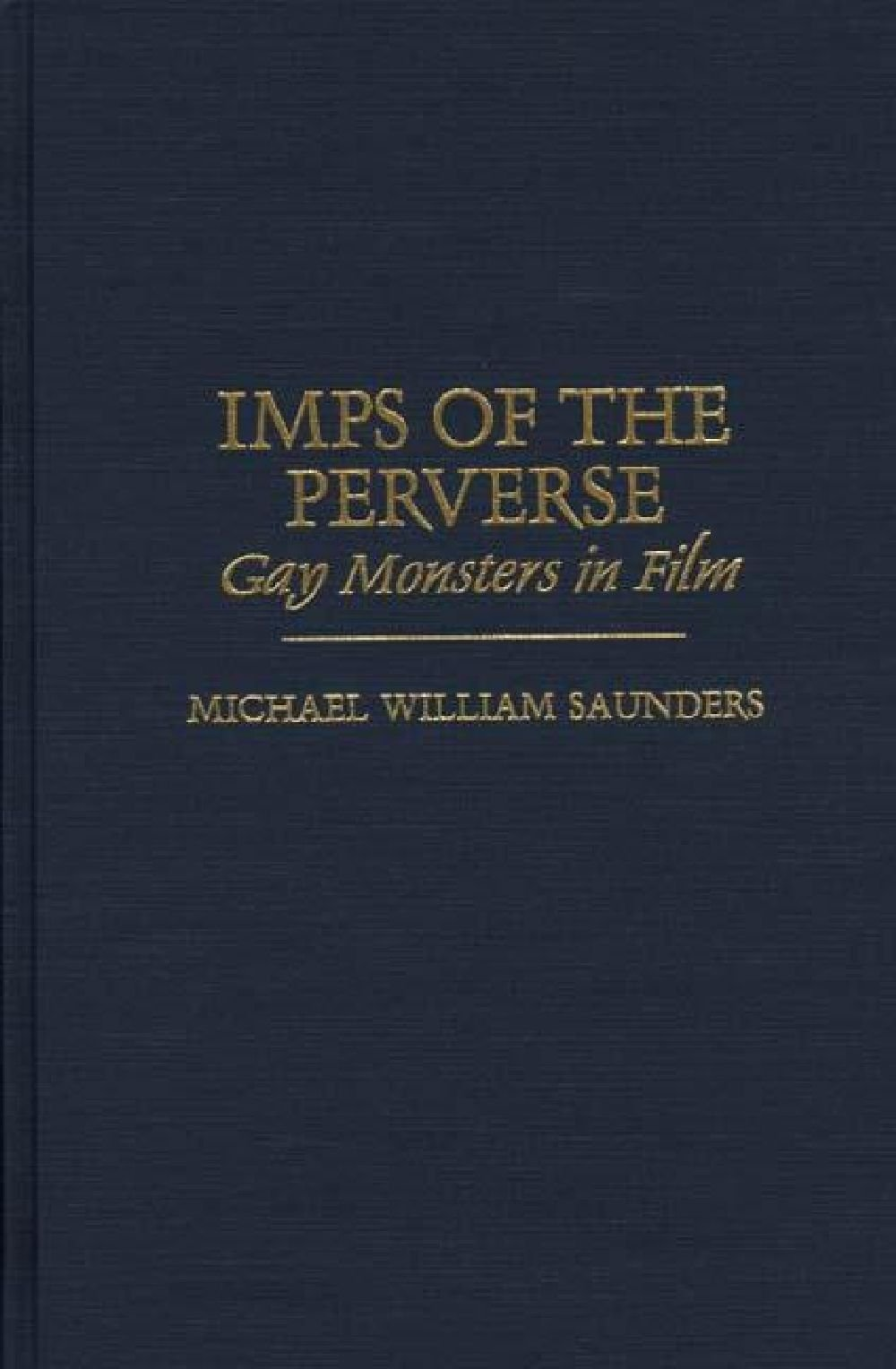 Imps of the Perverse: Gay Monsters in Film by Praeger