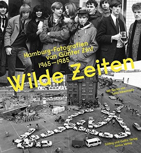 Wilde Zeiten: Hamburg-Fotografien von Günter Zint 1965 - 1989. Mit Texten von Tania Kibermanis Gebundenes Buch – 3. November 2018 3862181162 Farbfotografie Photo Photographie
