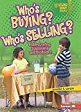 Who's Buying? Who's Selling?: Understanding Consumers and Producers (Lightning Bolt Books: Exploring Economics (Library))