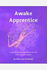Awake Apprentice (Black & White Edition): A System for Transforming Your Job into a Creative Career Kindle Edition