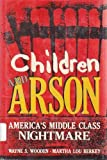 Children and Arson : America's Middle Class Nightmare, Wooden, W. S. and Berkey, M. L., 0306417731