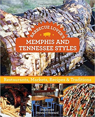 Barbecue Lover's Memphis and Tennessee Styles: Restaurants, Markets, Recipes & Traditions