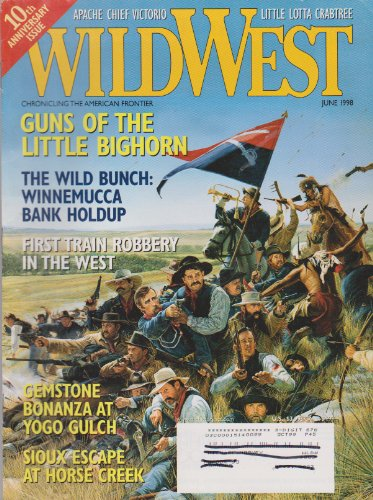 Wild West Magazine (Wild West Magazine (Guns Of The Little Bighorn, June 1998 Volume 11 Number 1))