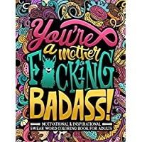 You're a Mother F*cking Badass: Motivational & Inspirational Swear Word Coloring Book for Adults: 40 Funny Color Pages…