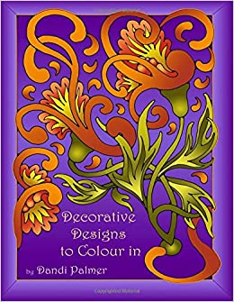 Amazon Decorative Designs To Colour In Coloring Books 9781906442385 Dandi Palmer