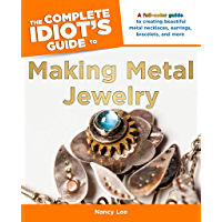 The Complete Idiot's Guide to Making Metal Jewelry: A Full-Color Guide to Creating Beautiful Metal Necklaces, Earrings…