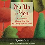 It's Up to You: A Practice to Change Your Life by Changing Your Mind | Karen Casey