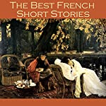 The Best French Short Stories | Guy de Maupassant,Victor Hugo,Anatole France,Charles Baudelaire,Emile Zolà,Théophile Gautier,Alphonse Daudet