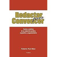 Redactar para Convencer: Teoría y práctica  de la redacción jurídica expositiva y argumentativa (Spanish Edition)