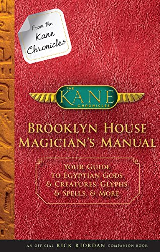 From the Kane Chronicles:  Brooklyn House Magician's Manual: Your Guide to Egyptian Gods & Creatures, Glyphs & Spells, & More (Kane Chronicles. The)