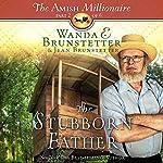 The Stubborn Father: The Amish Millionaire, Book 2 | Wanda E. Brunstetter,Jean Brunstetter