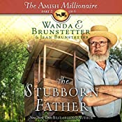 The Stubborn Father: The Amish Millionaire, Book 2 | Wanda E. Brunstetter, Jean Brunstetter