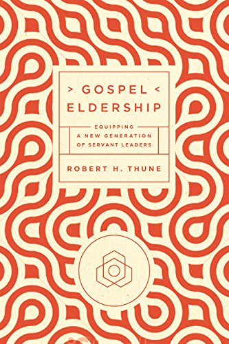 Gospel Eldership: Equipping a New Generation of Servant Leaders (Preparing The Congregation For A New Pastor)