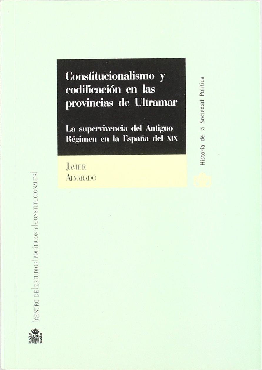 Constitucionalismo y codificación en las provincias de Ultramar ...