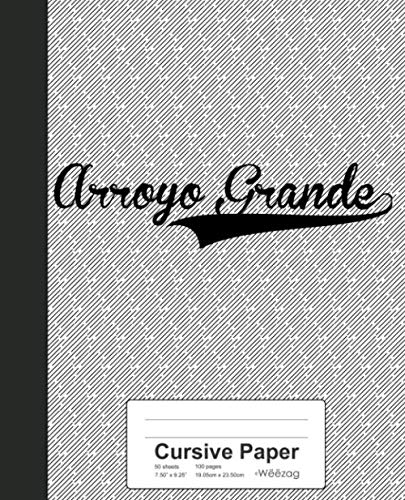 Arroyo Grande - Cursive Paper: ARROYO GRANDE Notebook (Weezag Cursive Paper Notebook)