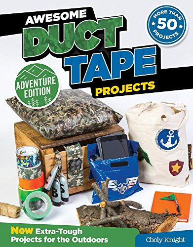 Awesome Duct Tape Projects, Adventure Edition: New Extra-Tough Projects for the Outdoors (Design Originals) (Things To Make With Duct Tape For Boys)