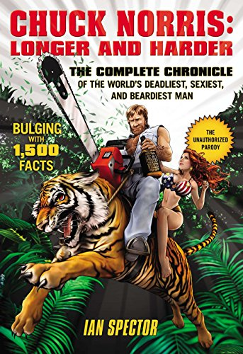 Chuck Norris: Longer and Harder: The Complete Chronicle of the World's Deadliest, Sexiest, and Beardiest Man (Best Chuck Norris Jokes)