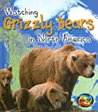 Watching Grizzly Bears in North America, Elizabeth Miles, 1403472270