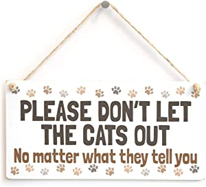 Please Don't LET The Cats Out No Matter What They Tell You - Cute Indoor House Cat Home Accessory Gift Sign