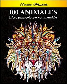 100 Animal Mandalas Para Colorear: Libro para colorear