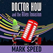 Doctor How and the Alien Invasion: Doctor How, Book 3 Audiobook by Mark Speed Narrated by Mark Speed