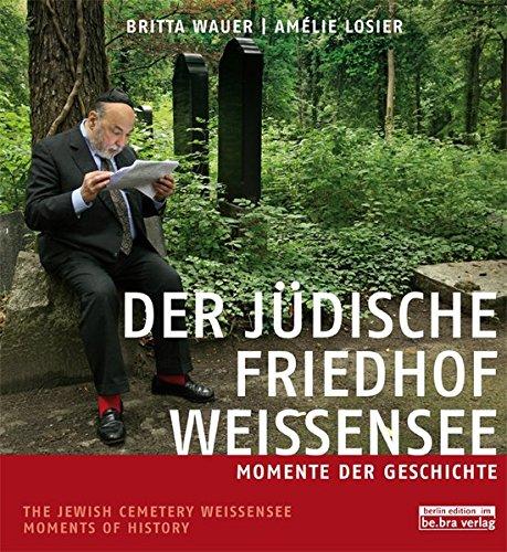 Der jüdische Friedhof Weißensee / The Jewish Cemetery Weissensee: Momente der Geschichte / Moments in History: Momente der Geschichte / Moments of History