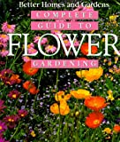 Complete Guide to Flower Gardening, Better Homes and Gardens Editors, 0696000571