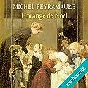 L'orange de Noël (L'orange de Noël 1) | Livre audio Auteur(s) : Michel Peyramaure Narrateur(s) : Frédérique Ribes
