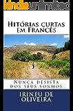 Histórias Curtas em Francês: Nunca Desista dos Seus sonhos (French Edition)