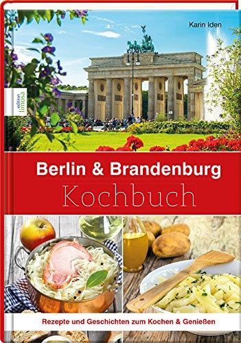 Berlin & Brandenburg Kochbuch: Rezepte und Geschichten zum Kochen & Genießen