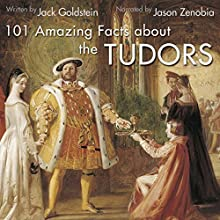 101 Amazing Facts About the Tudors Audiobook by Jack Goldstein Narrated by Jason Zenobia