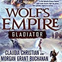 Wolf's Empire: Gladiator  Audiobook by Claudia Christian, Morgan Grant Buchanan Narrated by Claudia Christian