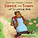 Sherman Graham Cracker Saves the Town of Crusted Milk | Stacey Patterson