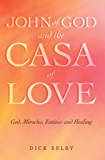 John of God and The Casa of Love: God, Miracles, Entities and Healing