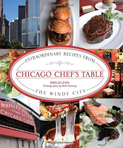 Chicago Chef's Table: Extraordinary Recipes From The Windy City (Pub Table Illinois)