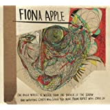 The Idler Wheel Is Wiser Than the Driver of the Screw and Whipping Cords Will Serve You More Than Ropes Will Ever Do by Fiona Apple [Music CD]