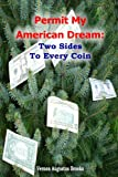 Permit My American Dream: Two Sides to Every Coin, Vernon Augustus Brooks, 0615170625