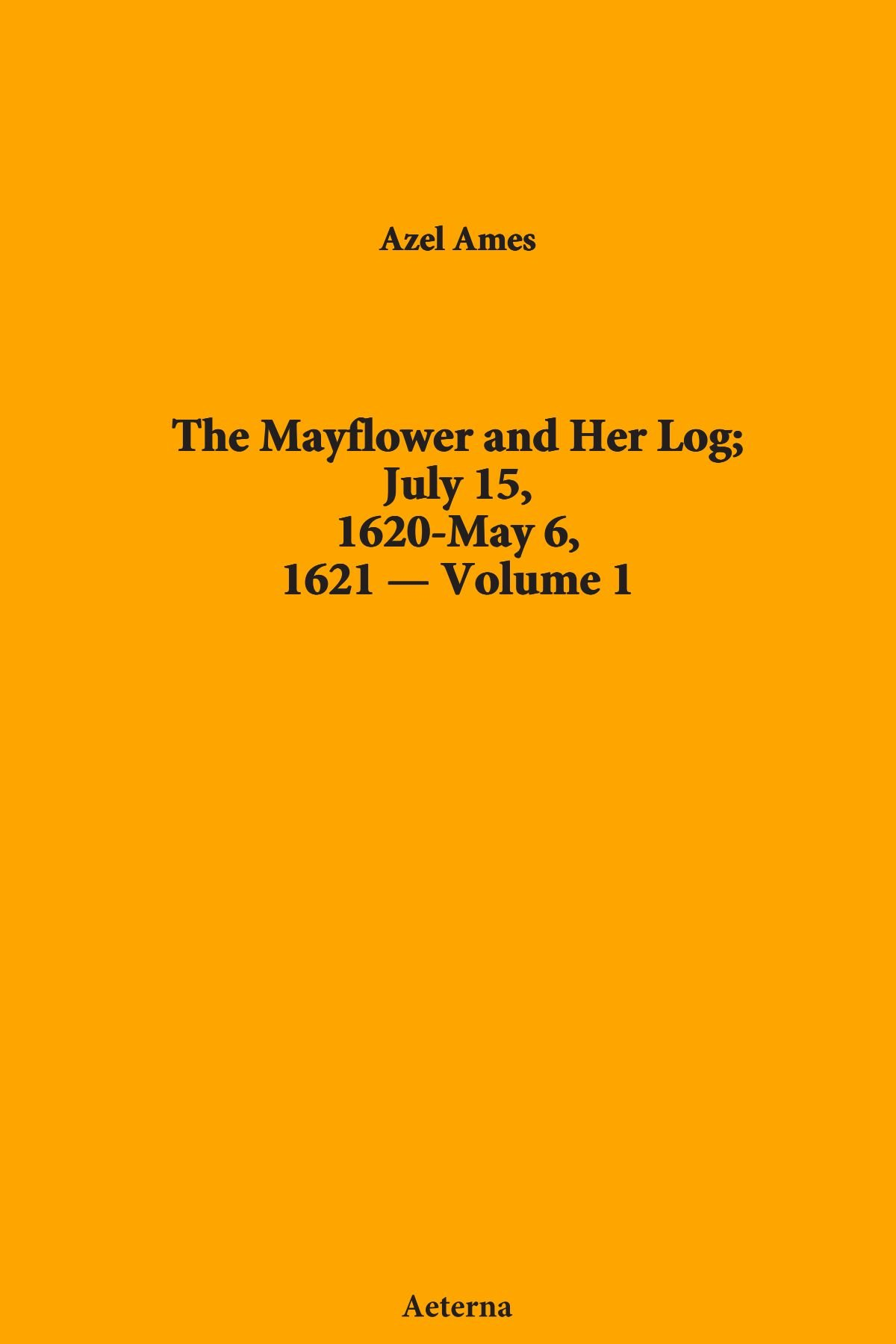 The Mayflower and Her Log; July 15, 1620-May 6, 1621 — Volume 1 PDF