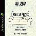 Movies Are Prayers: How Films Voice Our Deepest Longings Audiobook by Josh Larsen Narrated by Mike Chamberlain