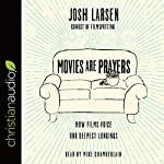 Movies Are Prayers: How Films Voice Our Deepest Longings | Josh Larsen