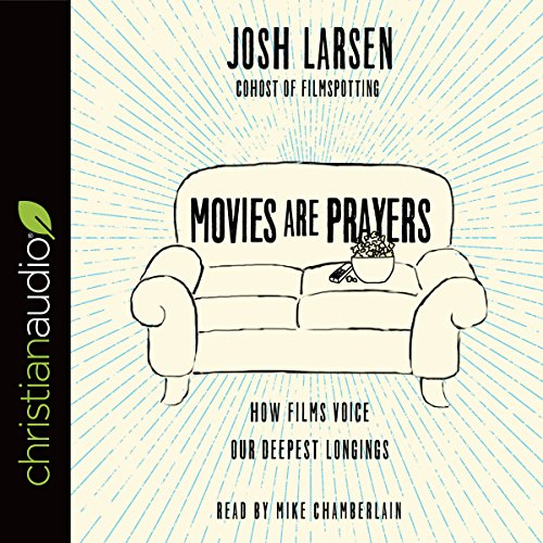 Movies Are Prayers: How Films Voice Our Deepest Longings