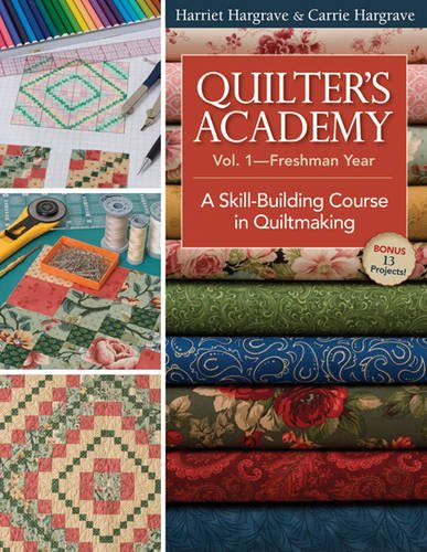 Quilters Academy Vol 1 - Freshman Year: A Skill-Building Course in Quiltmaking