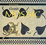 Classic Mosaic: Designs & Projects Inspired by 6,000 Years of Mosaic Art
