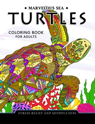 Marvelous Sea Turtles Coloring Book For Adults: Stress-Relief Coloring Book For Grown-Ups - 1981206884