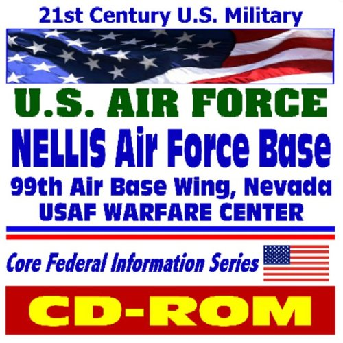 21st Century U.S. Military - Nellis Air Force Base, 99th Air Base Wing, Nevada, USAF Warfare Center, Home of the Thunderbirds (CD-ROM) (Nellis Air Force Base)