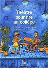 Théâtre pour rire au collège. 22 pièces à monter en atelier de la 6ème à la 3ème par Piquemal