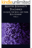 Meister Eckhart's Teachings on God, the Soul and Their Relationship: Volume 1